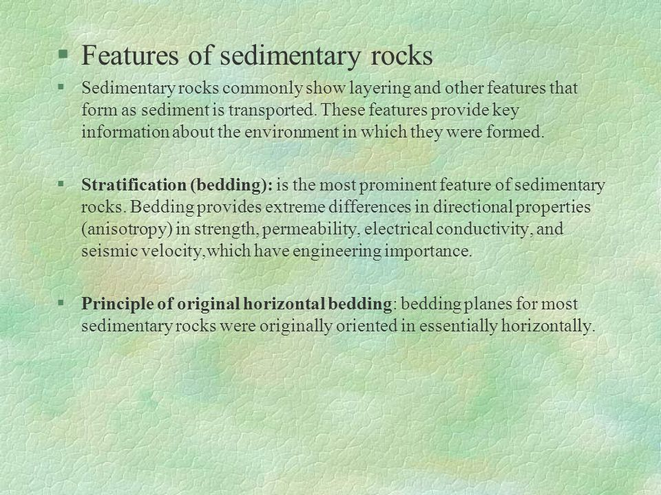 §Features of sedimentary rocks §Sedimentary rocks commonly show layering and other features that form as sediment is transported. These features provi