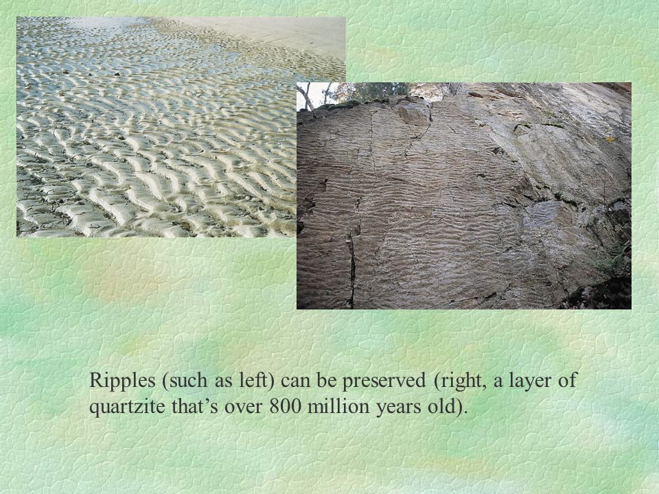 Ripples (such as left) can be preserved (right, a layer of quartzite that's over 800 million years old).