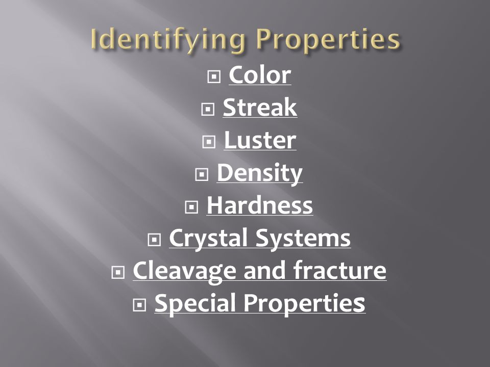  Color  Streak  Luster  Density  Hardness  Crystal Systems  Cleavage and fracture  Special Propertie s