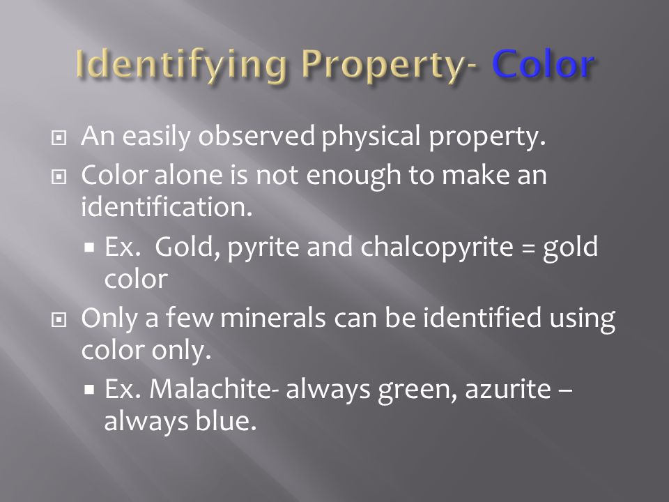  An easily observed physical property. Color alone is not enough to make an identification.
