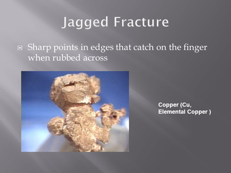  Sharp points in edges that catch on the finger when rubbed across Copper (Cu, Elemental Copper )