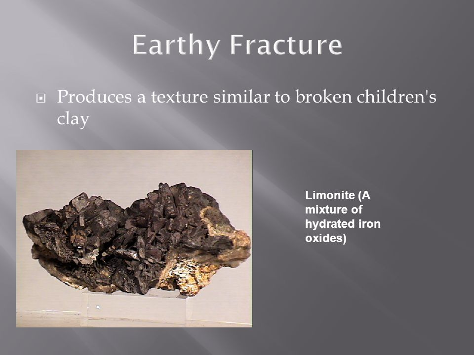  Produces a texture similar to broken children s clay Limonite (A mixture of hydrated iron oxides)