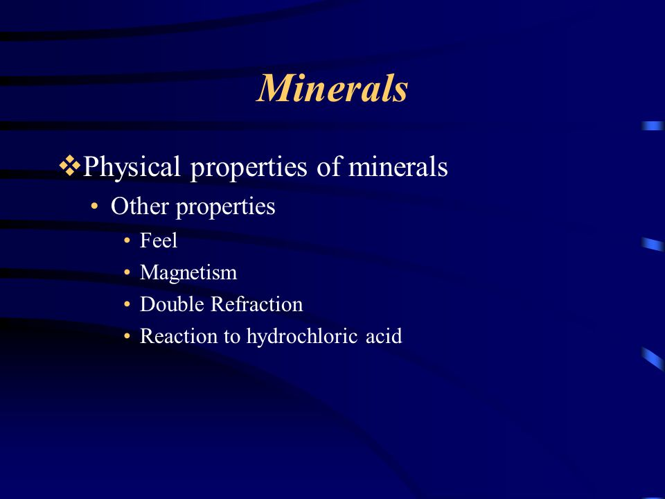 Minerals  Physical properties of minerals Other properties Feel Magnetism Double Refraction Reaction to hydrochloric acid
