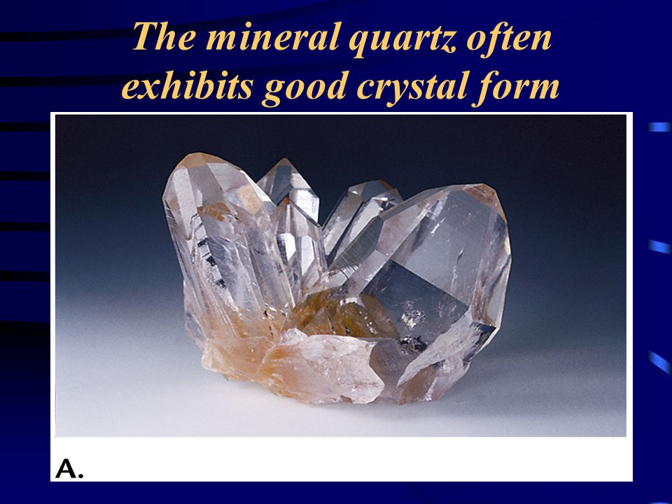 The mineral quartz often exhibits good crystal form
