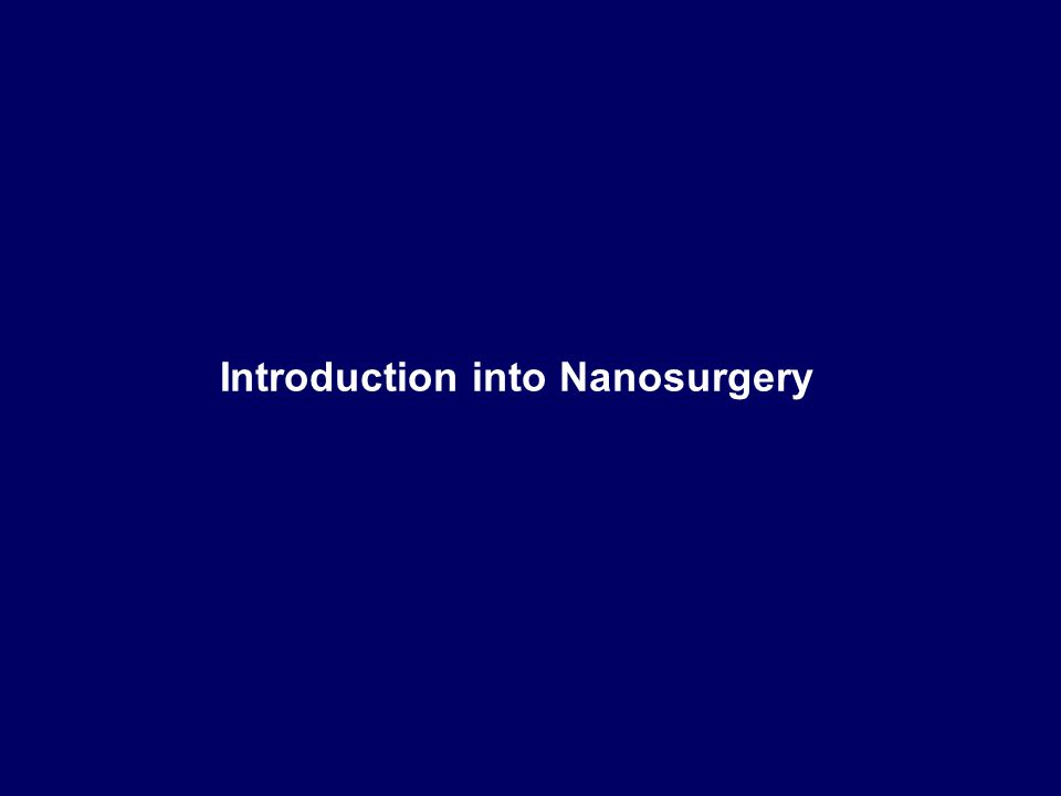 ‹#› MG Schrlau Introduction into Nanosurgery
