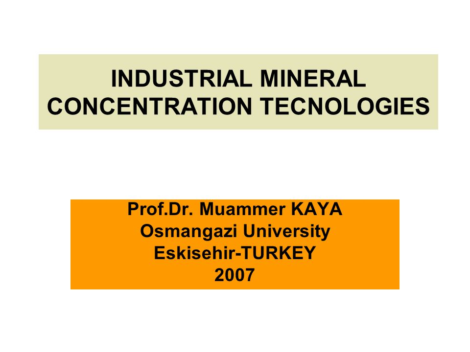 INDUSTRIAL MINERAL CONCENTRATION TECNOLOGIES Prof.Dr.