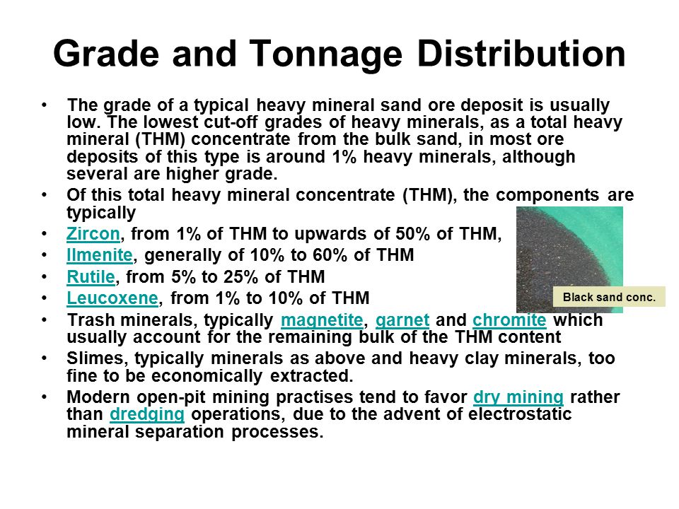 Grade and Tonnage Distribution The grade of a typical heavy mineral sand ore deposit is usually low.