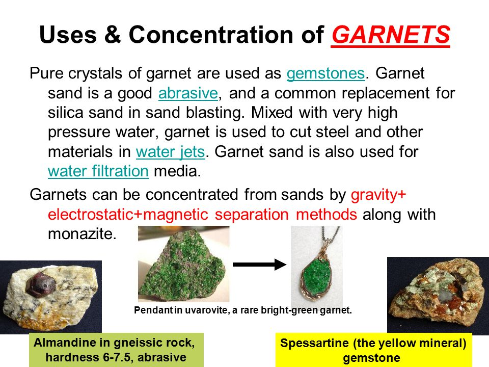 Uses & Concentration of GARNETS Pure crystals of garnet are used as gemstones.