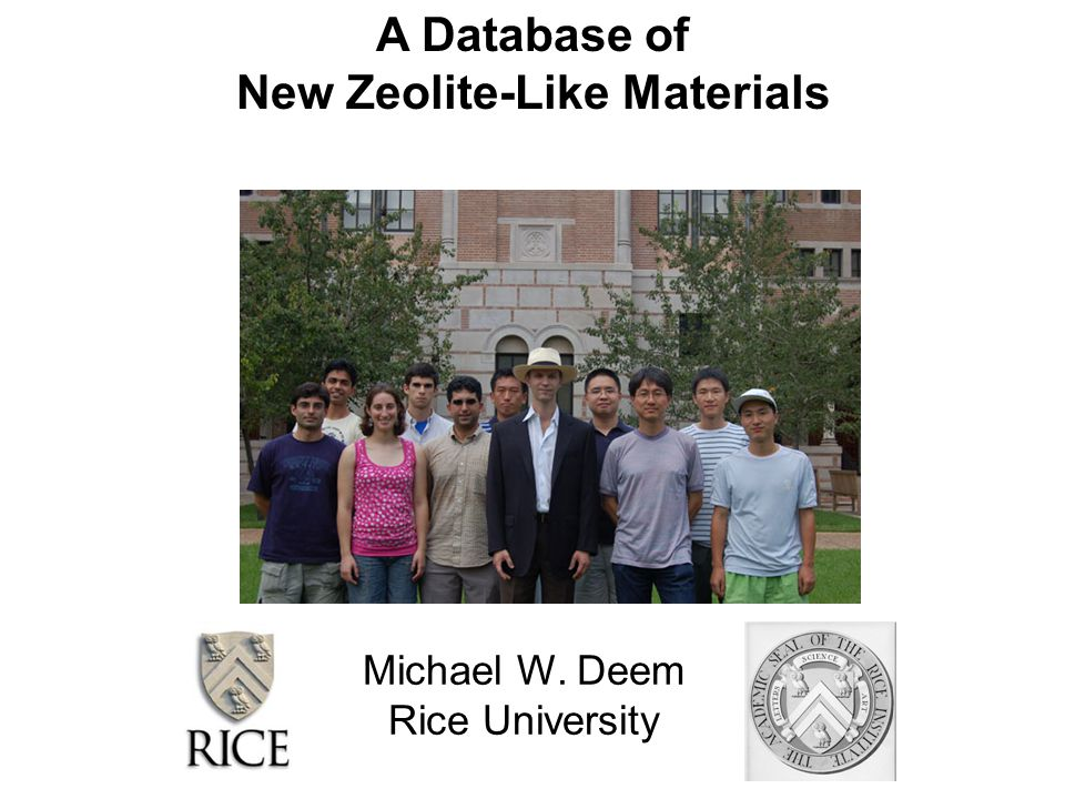 A Database of New Zeolite-Like Materials Michael W. Deem Rice University TexPoint fonts used in EMF: A A A A AA A A A AAA