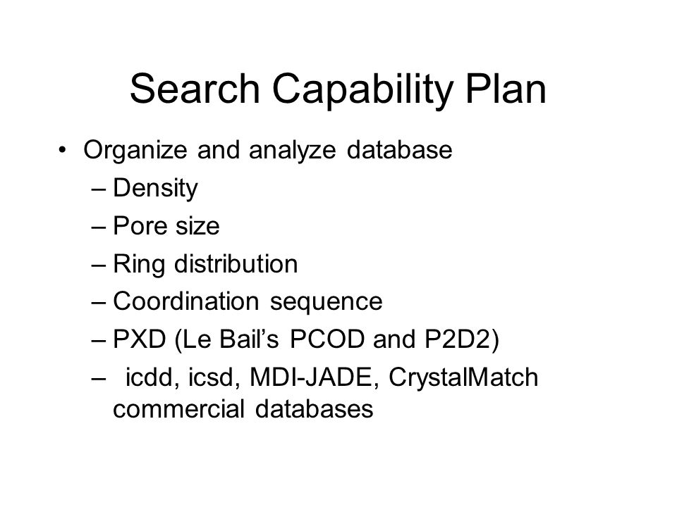 Search Capability Plan Organize and analyze database –Density –Pore size –Ring distribution –Coordination sequence –PXD (Le Bail's PCOD and P2D2) –icd