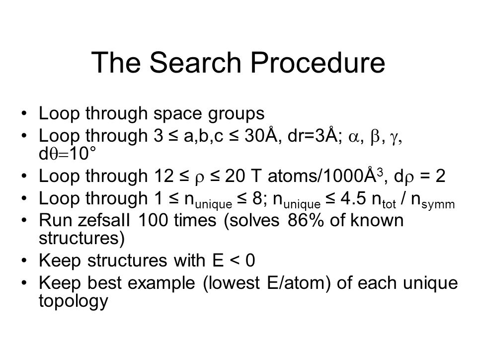 The Search Procedure Loop through space groups Loop through 3  ≤ a,b,c ≤ 30Å, dr=3Å; , ,  d  10° Loop through 12 ≤  ≤ 20 T atoms/1000Å 3, d 