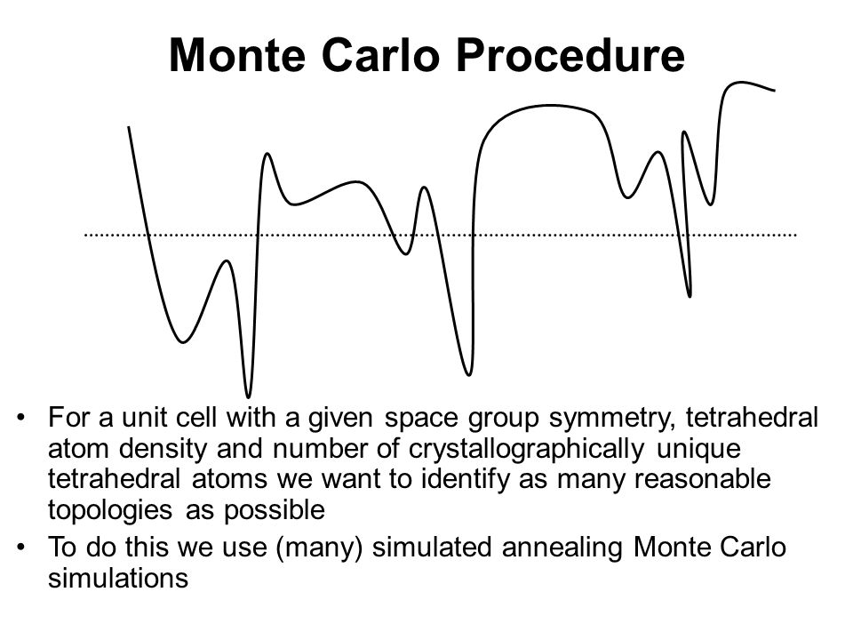 Monte Carlo Procedure For a unit cell with a given space group symmetry, tetrahedral atom density and number of crystallographically unique tetrahedra