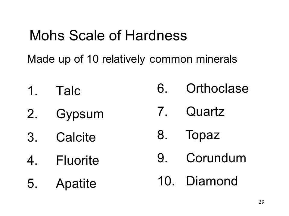 29 Mohs Scale of Hardness 1. Talc 2. Gypsum 3. Calcite 4.
