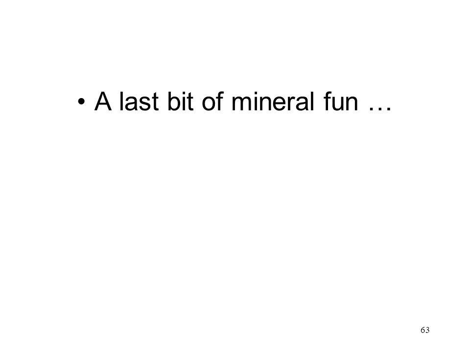 63 A last bit of mineral fun …