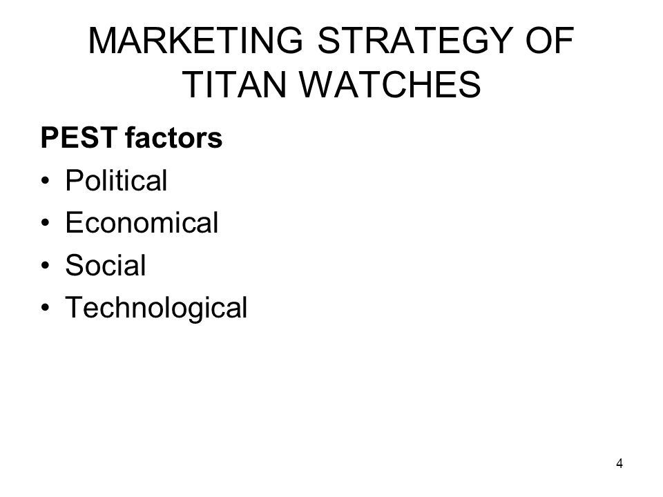 4 MARKETING STRATEGY OF TITAN WATCHES PEST factors Political Economical Social Technological