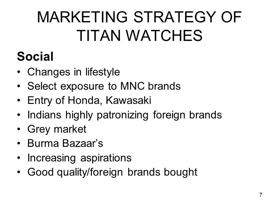 18 MARKETING STRATEGY OF TITAN WATCHES Pricing Unique benefits Higher prices Higher cost of manufacture Latest plant, high investment Avoid price confrontation with HMT Avoid price war Sell on differentiation