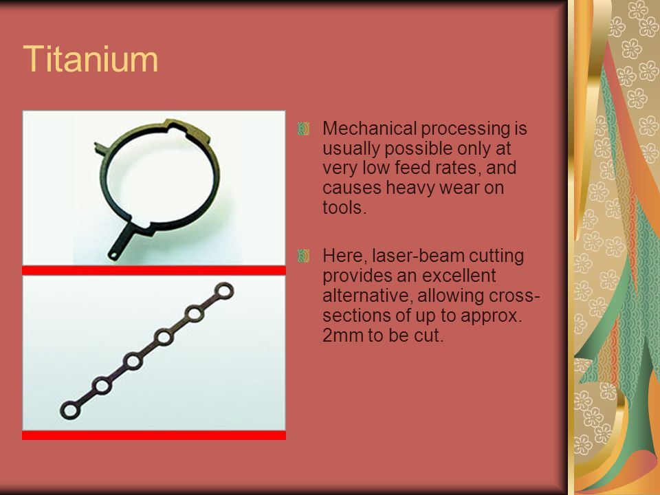 Titanium Mechanical processing is usually possible only at very low feed rates, and causes heavy wear on tools.