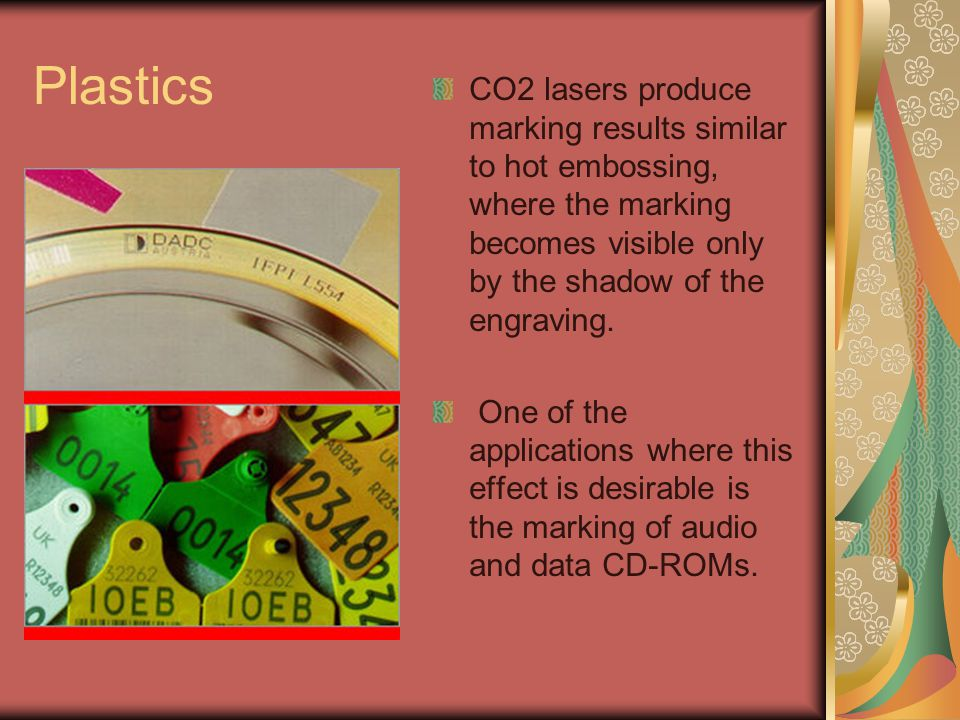 Plastics CO2 lasers produce marking results similar to hot embossing, where the marking becomes visible only by the shadow of the engraving.