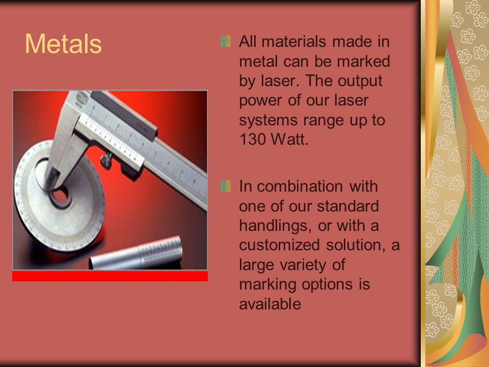 Metals All materials made in metal can be marked by laser.