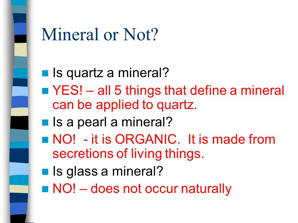 Mineral or Not. Is quartz a mineral. YES.