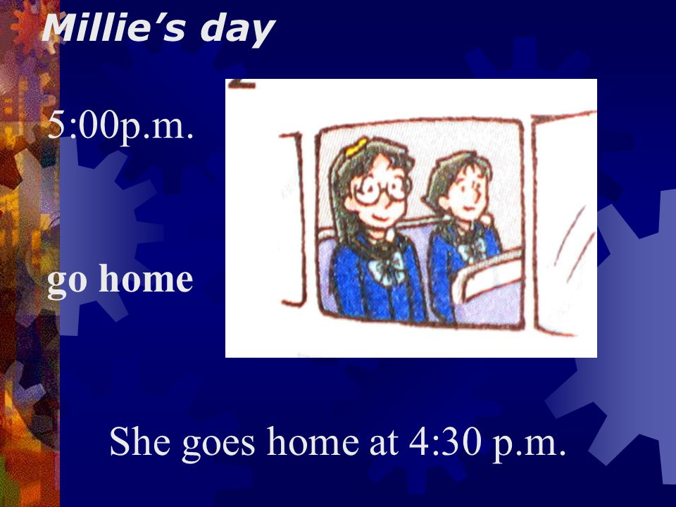 Millie's day 4:00 p.m. do after-school activities