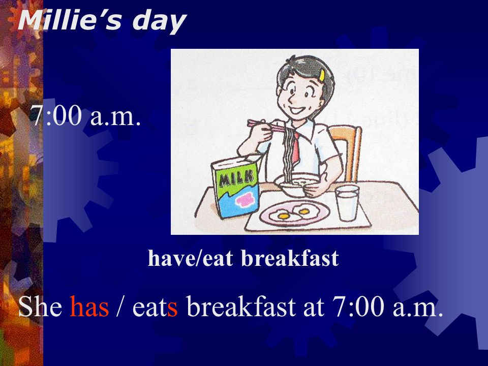 Millie's day 6:30 a.m. get up She gets up at 6:30 a.m.