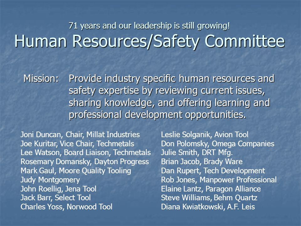 71 years and our leadership is still growing! Human Resources/Safety Committee Mission:Provide industry specific human resources and safety expertise