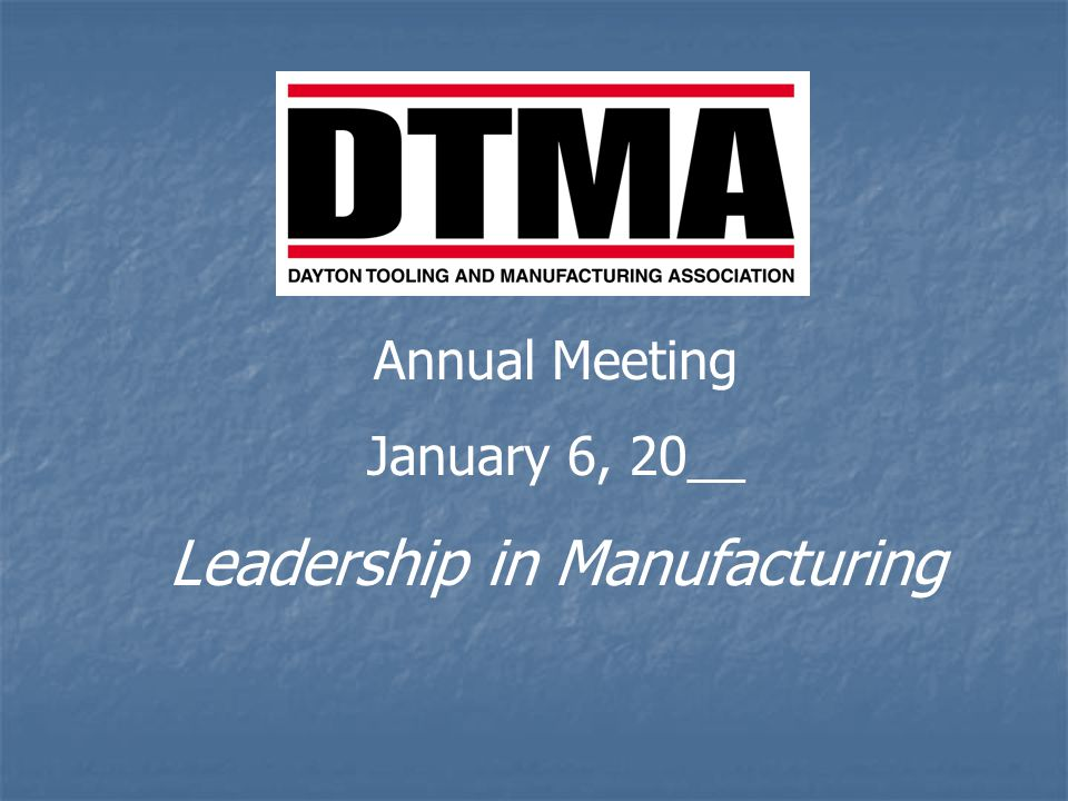 Annual Meeting January 6, 20__ Leadership in Manufacturing