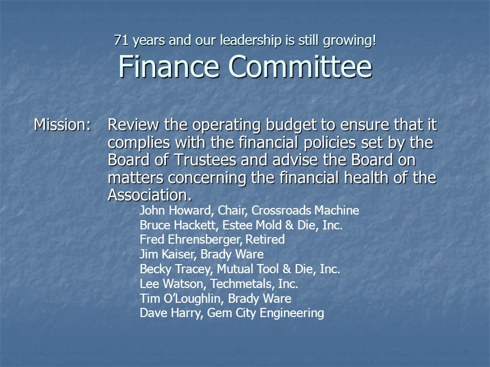 71 years and our leadership is still growing! Finance Committee Mission:Review the operating budget to ensure that it complies with the financial poli