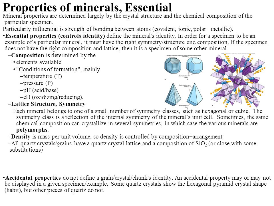 Mineral properties are determined largely by the crystal structure and the chemical composition of the particular specimen.