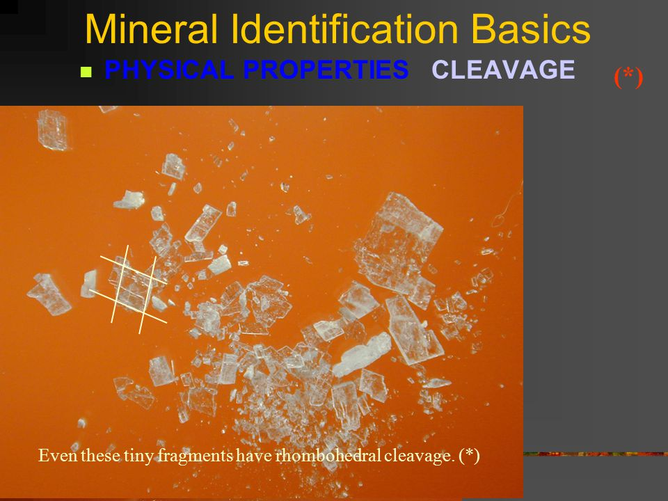 Mineral Identification Basics PHYSICAL PROPERTIES CLEAVAGE Common salt (the mineral HALITE) has very good cleavage in 3 directions.