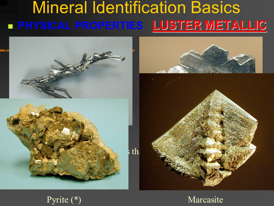 Mineral Identification Basics PHYSICAL PROPERTIES LUSTER LUSTER is defined as the quality of reflected light.