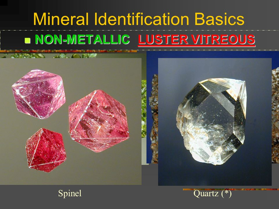 The basic idea for Metallic Luster is that the minerals look like metals.