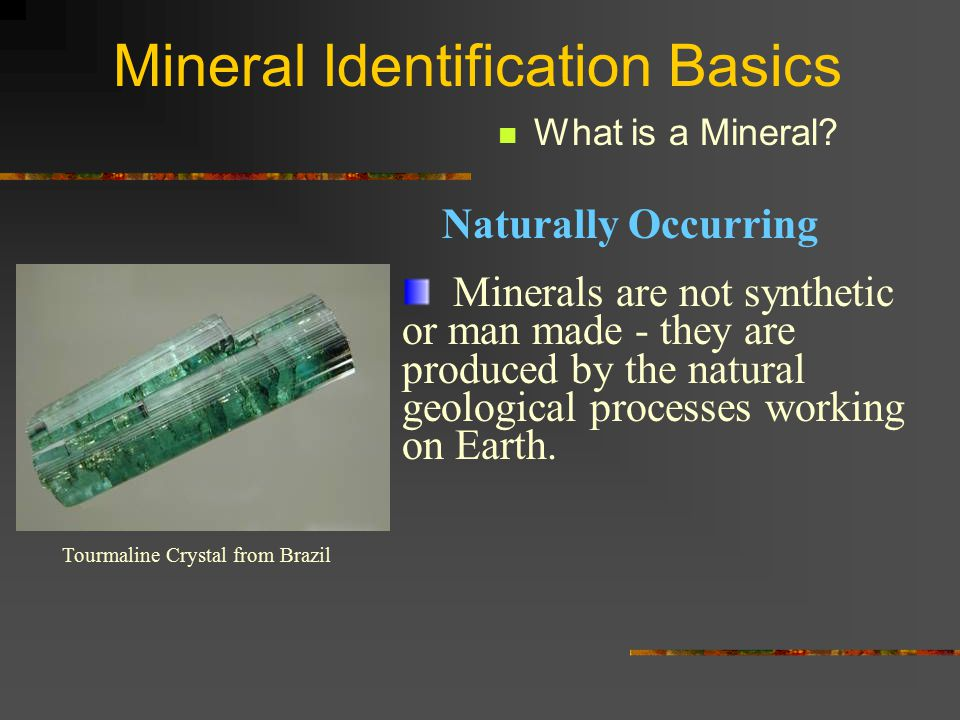 Mineral Identification Basics What is a Mineral.There is a classic definition for mineral.