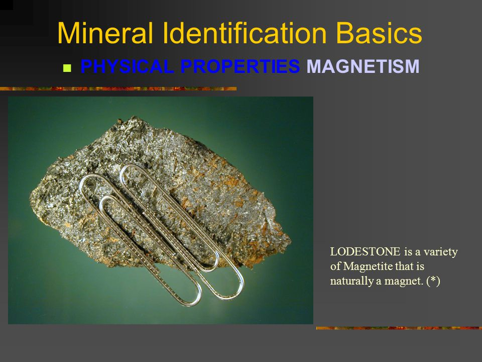 Mineral Identification Basics PHYSICAL PROPERTIES MAGNETISM This is a sample of black sand from Lynx Creek, Arizona.