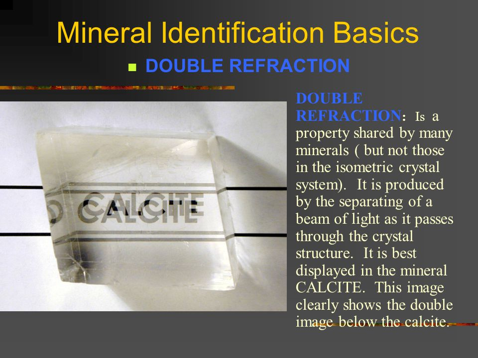 Mineral Identification Basics PHYSICAL PROPERTIES MAGNETISM LODESTONE is a variety of Magnetite that is naturally a magnet.