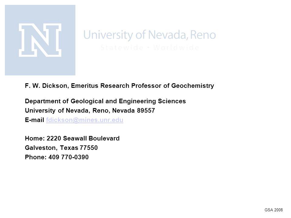 F. W. Dickson, Emeritus Research Professor of Geochemistry Department of Geological and Engineering Sciences University of Nevada, Reno, Nevada 89557