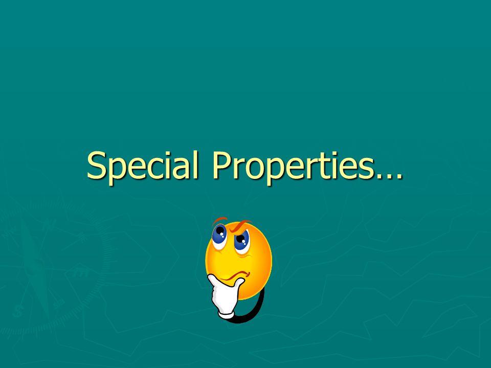 Special Properties…