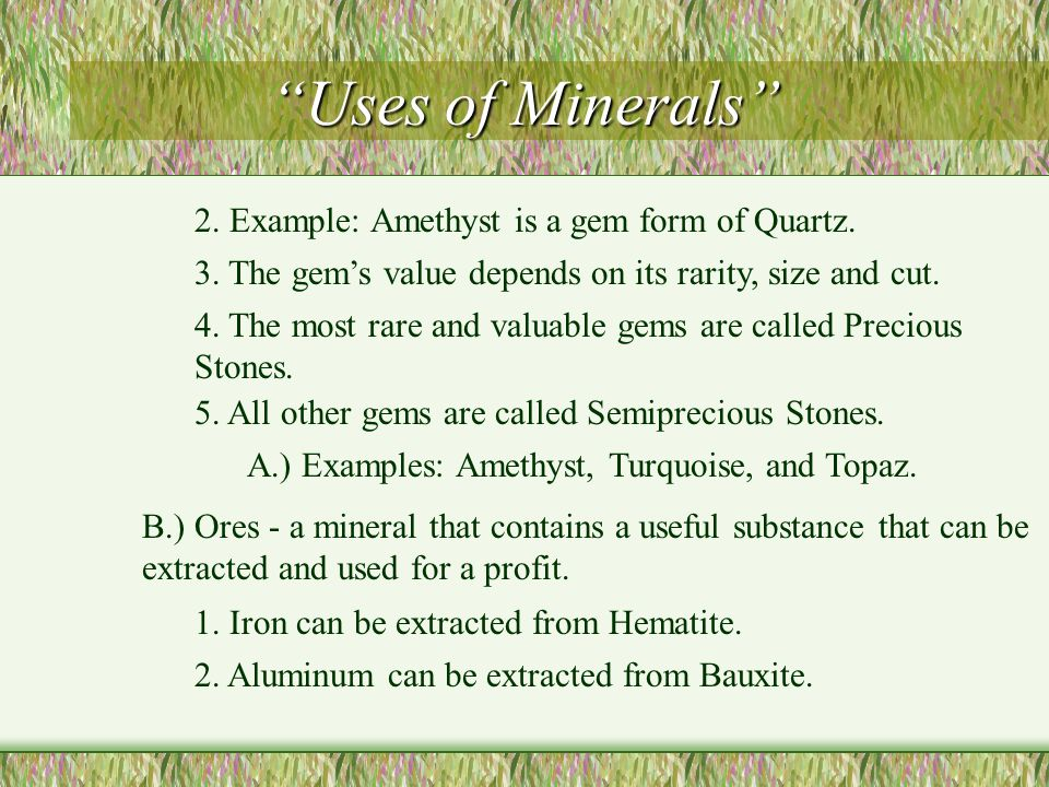 Mineral Identification Cont. 7.Special Properties - some mineral have unique properties.