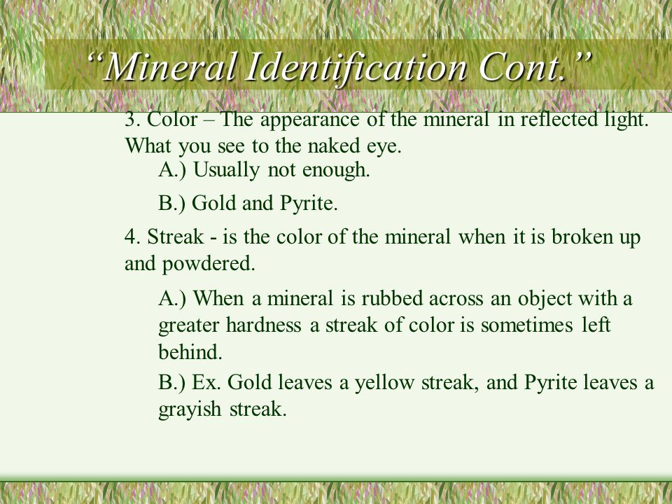 Mineral Identification Cont. B.) An object with a hardness of 1 is the softest, and an object with a hardness of 10 is the hardest mineral.