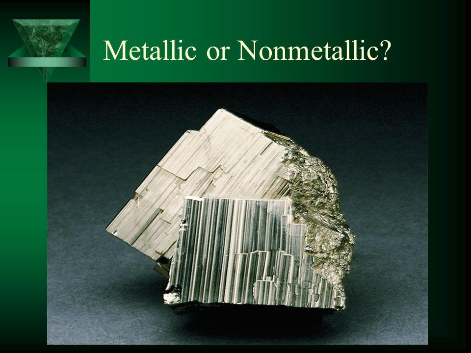 Metallic Luster Non-Metallic Luster Examples of Luster