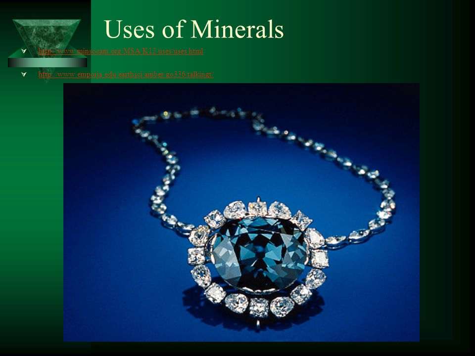 Uses of Minerals Gems: Valuable minerals prized for rarity and beauty.