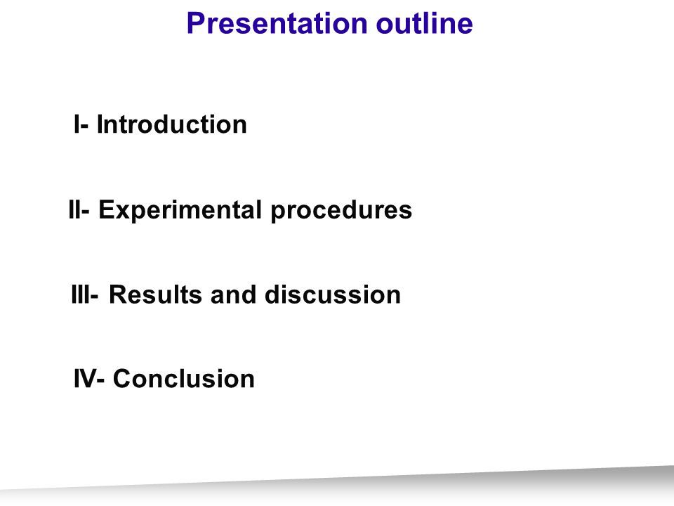 II- Experimental procedures Presentation outline III- Results and discussion I- Introduction IV- Conclusion