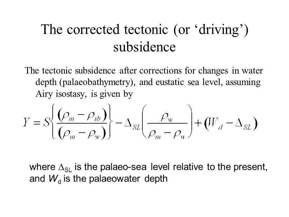 The corrected tectonic (or 'driving') subsidence The tectonic subsidence after corrections for changes in water depth (palaeobathymetry), and eustatic