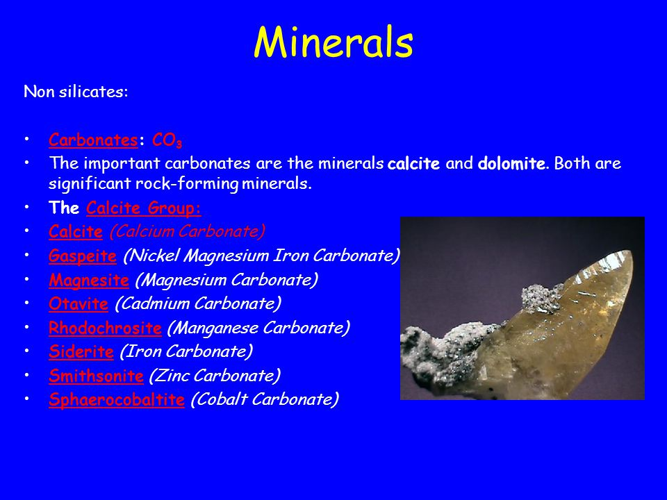 Non silicates: Carbonates: CO 3Carbonates The important carbonates are the minerals calcite and dolomite.