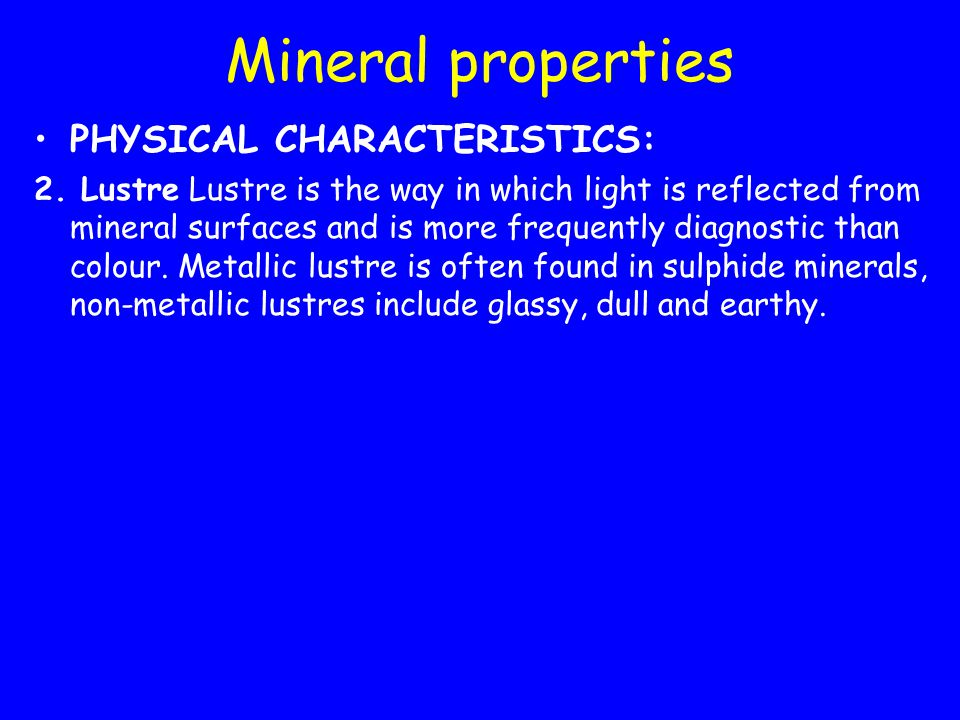 Mineral properties PHYSICAL CHARACTERISTICS: 2.