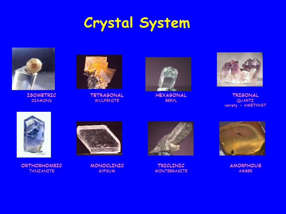 Crystal System ISOMETRIC DIAMOND TETRAGONAL WULFENITE HEXAGONAL BERYL TRIGONAL QUARTZ variety - AMETHYST ORTHORHOMBIC TANZANITE MONOCLINIC GYPSUM TRIC