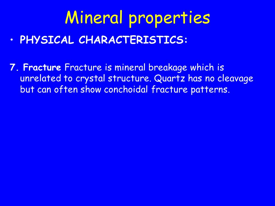 Mineral properties PHYSICAL CHARACTERISTICS: 7.