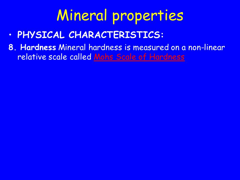 Mineral properties PHYSICAL CHARACTERISTICS: 8.