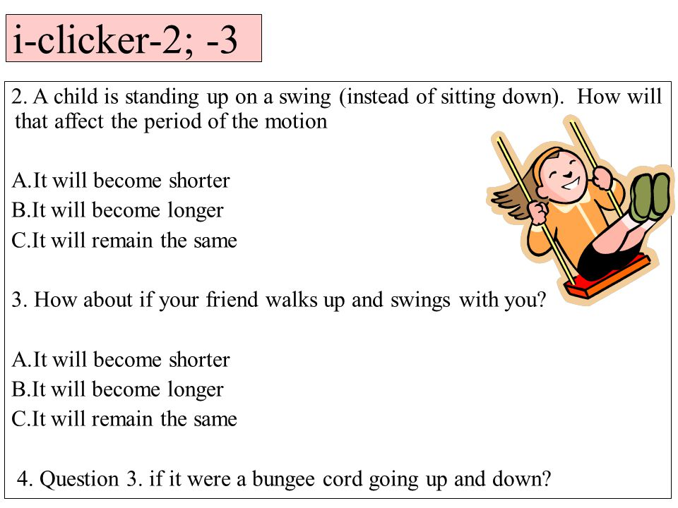 i-clicker-2; -3 2. A child is standing up on a swing (instead of sitting down).